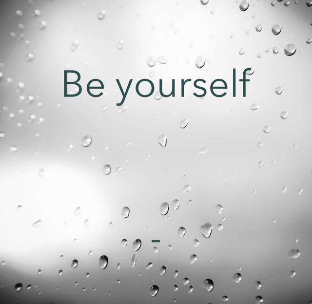 Be yourself  -