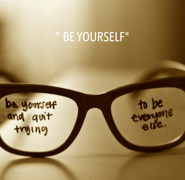 """ BE YOURSELF"""