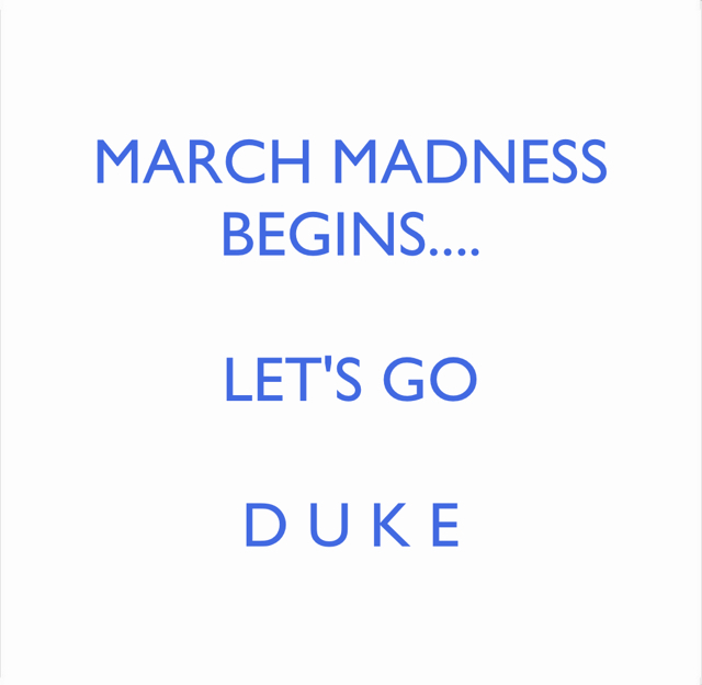 MARCH MADNESS BEGINS.... LET'S GO D U K E