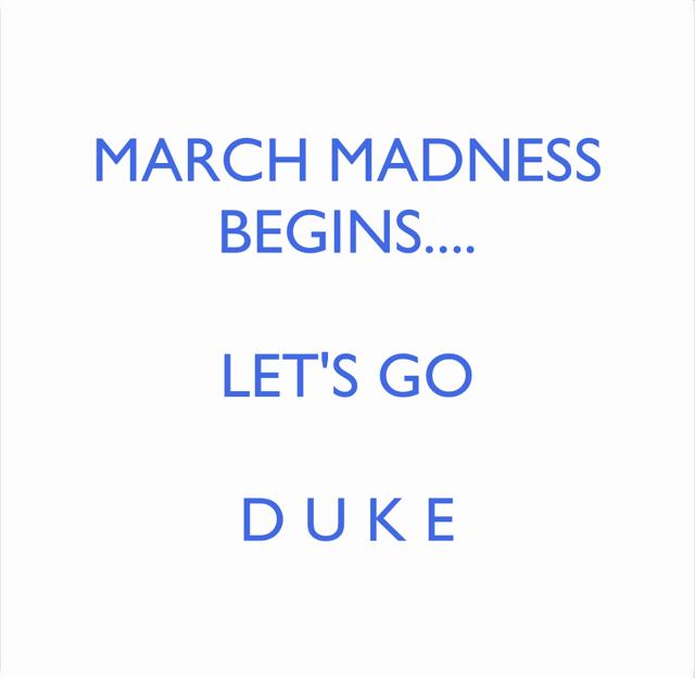 MARCH MADNESS BEGINS.... LET'S GO D U K E