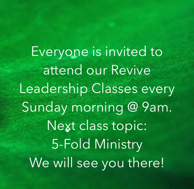 Everyone is invited to attend our Revive Leadership Classes every Sunday morning @ 9am. Next class topic: 5-Fold Ministry We will see you there!