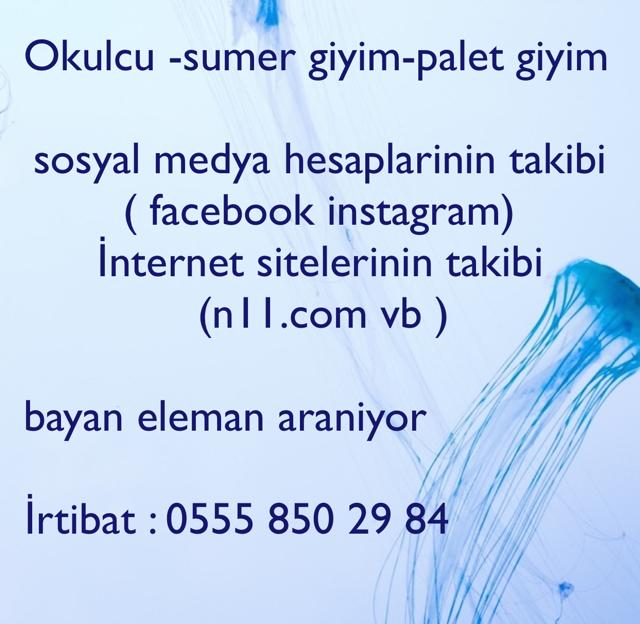 Okulcu -sumer giyim-palet giyim sosyal medya hesaplarinin takibi         ( facebook instagram) İnternet sitelerinin takibi               (n11.com vb )         bayan eleman araniyor İrtibat : 0555 850 29 84