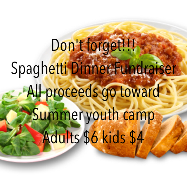 Don't forget!!! Spaghetti Dinner Fundraiser All proceeds go toward Summer youth camp Adults $6 kids $4