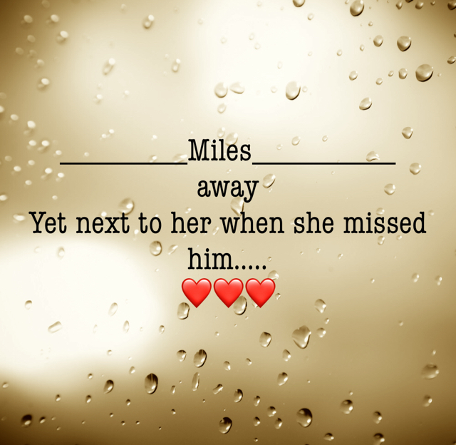 ________Miles_________ away  Yet next to her when she missed    him..... ❤️❤️❤️