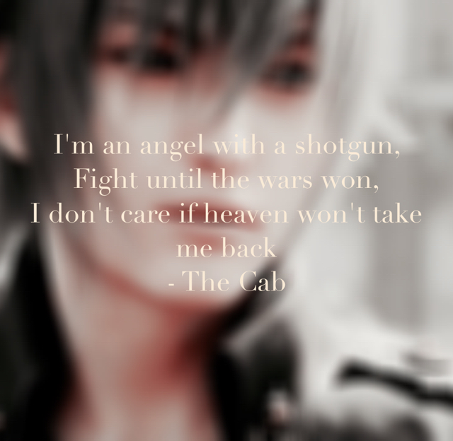 I'm an angel with a shotgun,  Fight until the wars won, I don't care if heaven won't take me back - The Cab