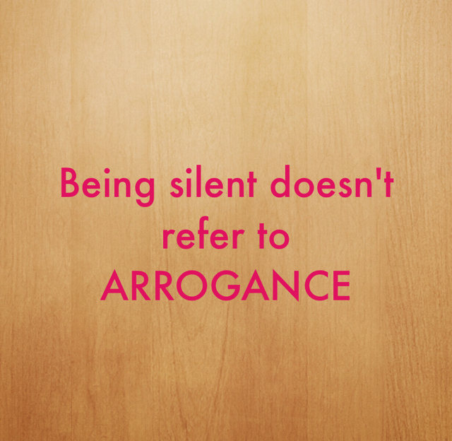 Being silent doesn't refer to  ARROGANCE