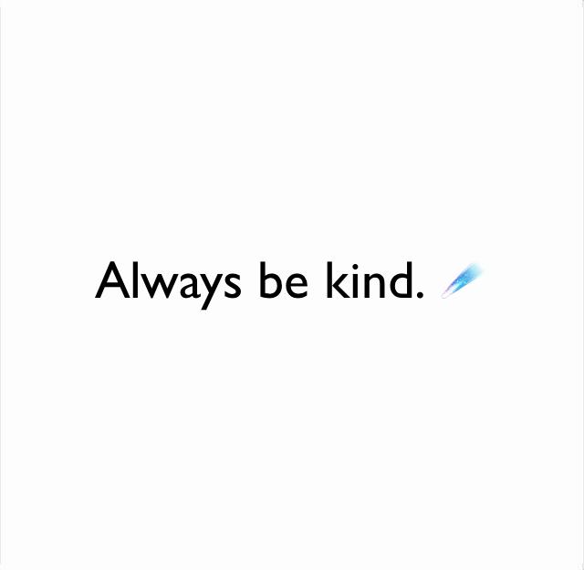 Always be kind. ☄