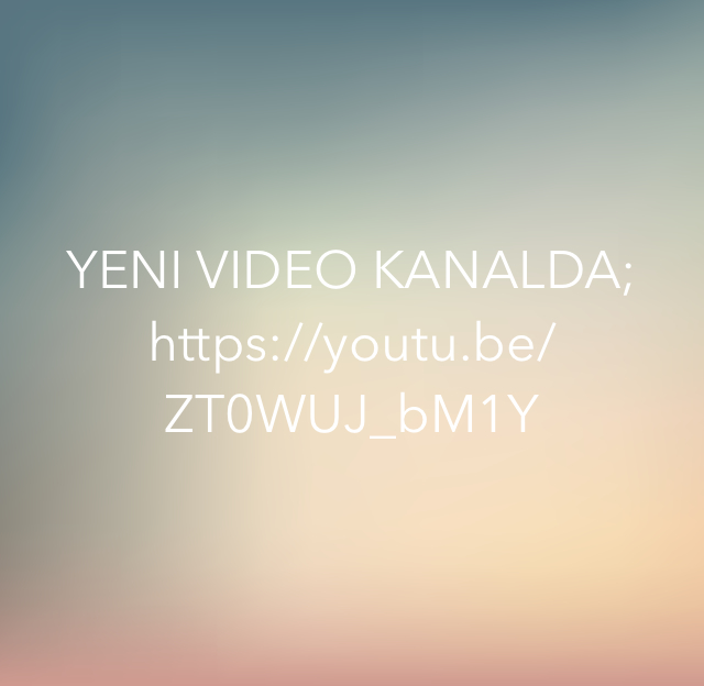 YENI VIDEO KANALDA; https://youtu.be/ZT0WUJ_bM1Y