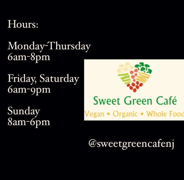 Hours:  Monday-Thursday 6am-8pm Friday, Saturday 6am-9pm Sunday 8am-6pm                               @sweetgreencafenj