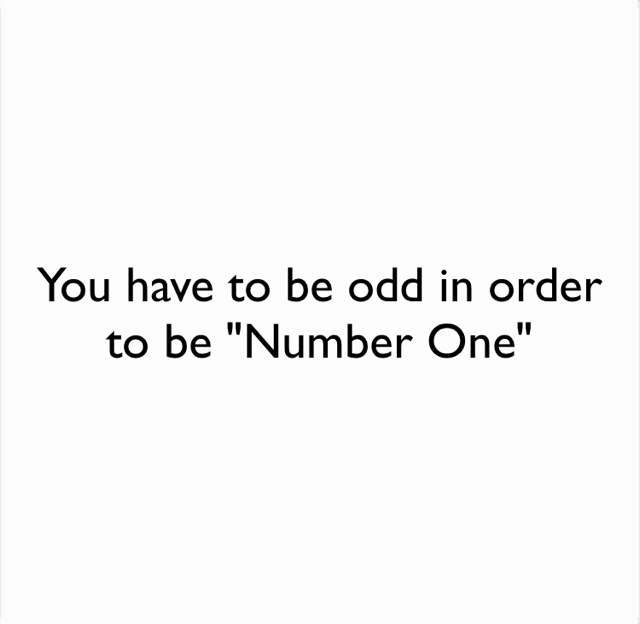 "You have to be odd in order to be ""Number One"""