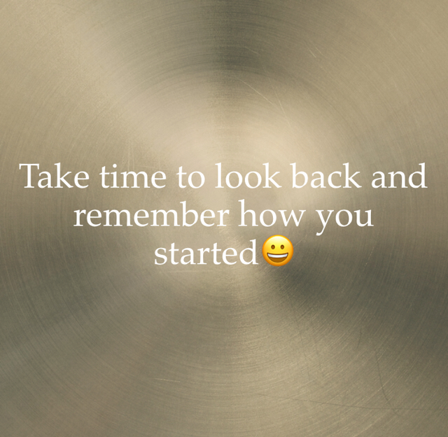 Take time to look back and remember how you started😀