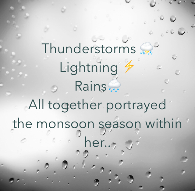 Thunderstorms ⛈ Lightning ⚡️ Rains🌧 All together portrayed  the monsoon season within her..