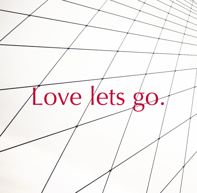 Love lets go.