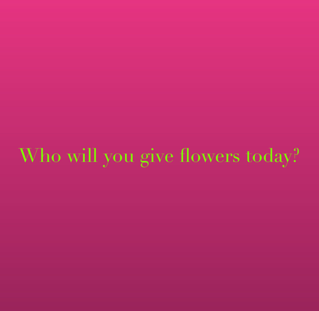 Who will you give flowers today?