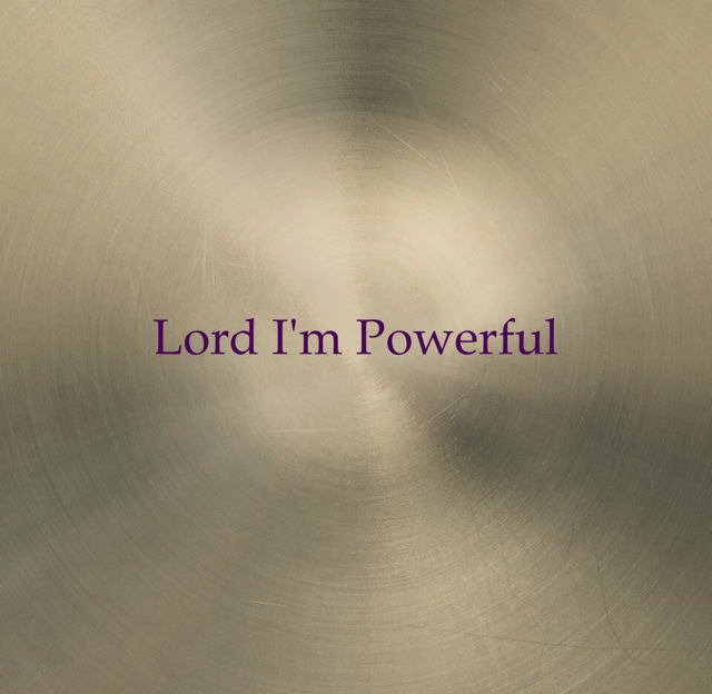 Lord I'm Powerful