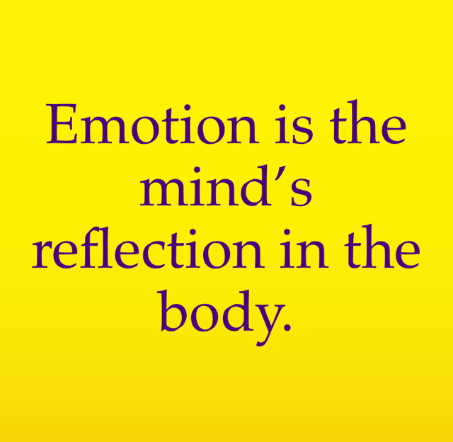 Emotion is the mind's reflection in the body.