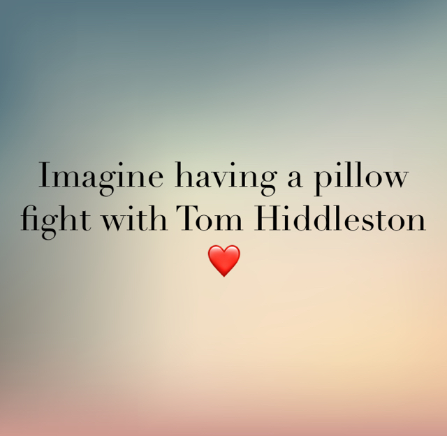 Imagine having a pillow fight with Tom Hiddleston ❤️