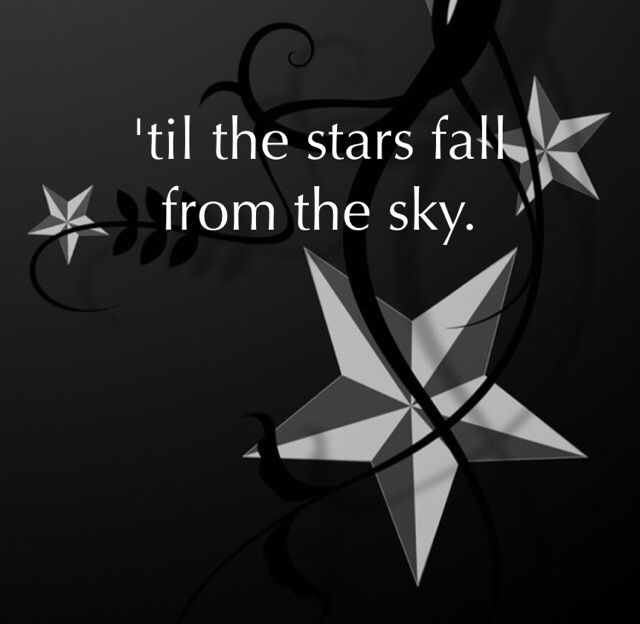 'til the stars fall from the sky.