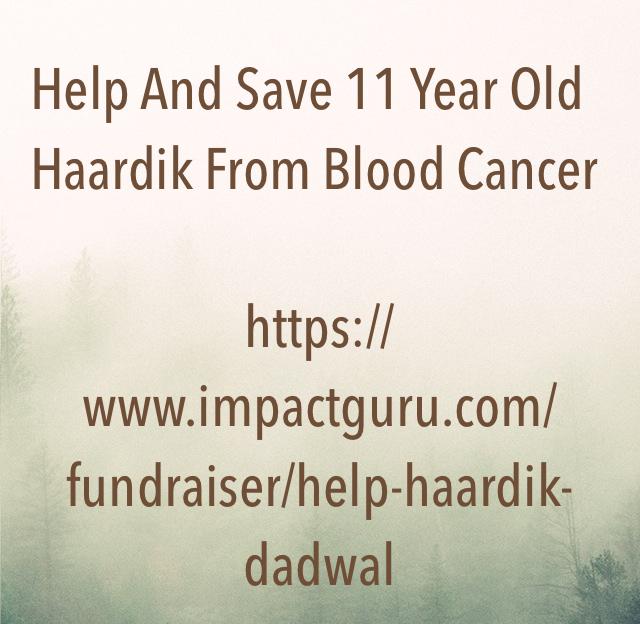 Help And Save 11 Year Old Haardik From Blood Cancer https://www.impactguru.com/fundraiser/help-haardik-dadwal