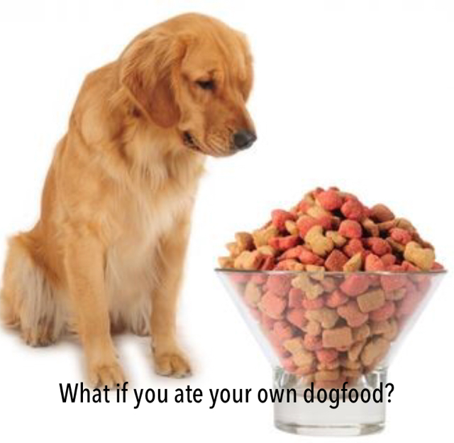 What if you ate your own dogfood?
