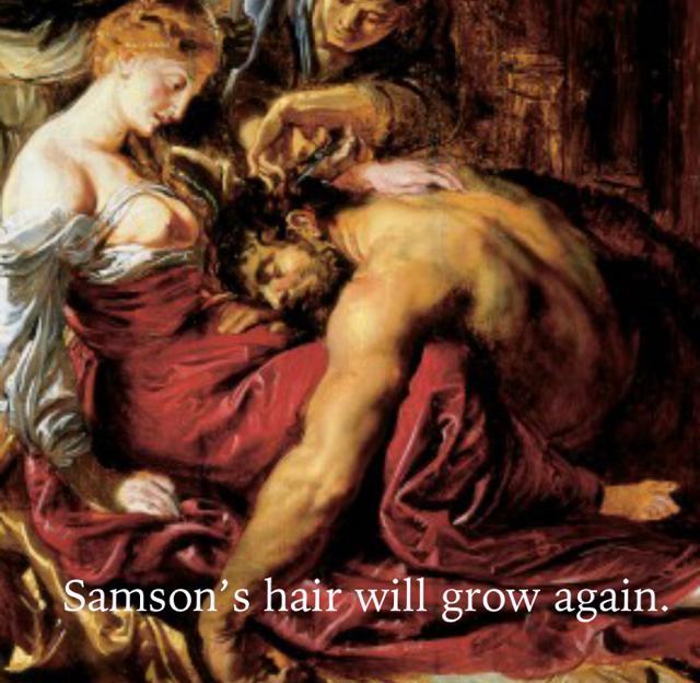 Samson's hair will grow again.