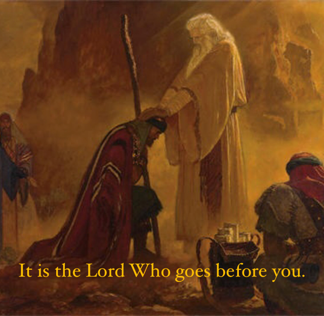 It is the Lord Who goes before you.