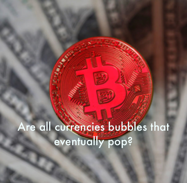 Are all currencies bubbles that eventually pop?