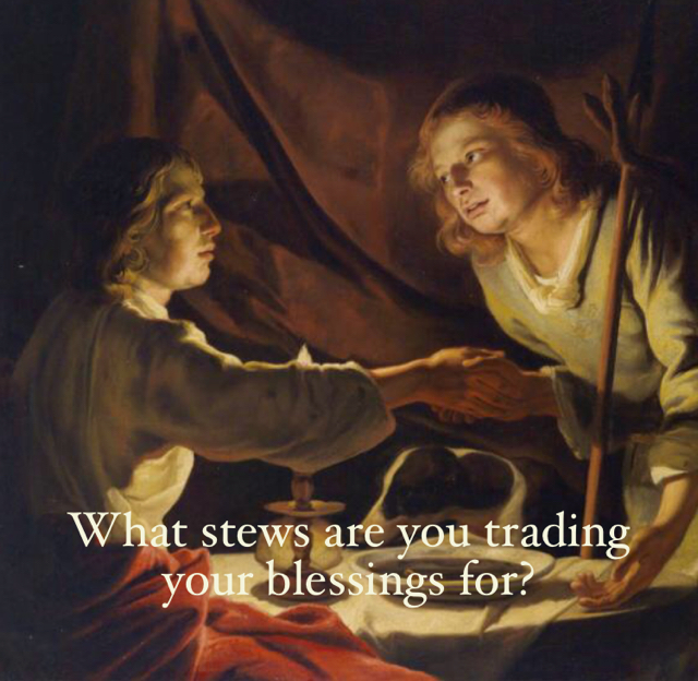 What stews are you trading your blessings for?
