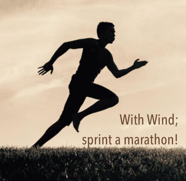 With Wind;  sprint a marathon!