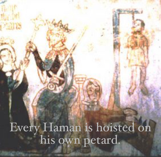 Every Haman is hoisted on his own petard.