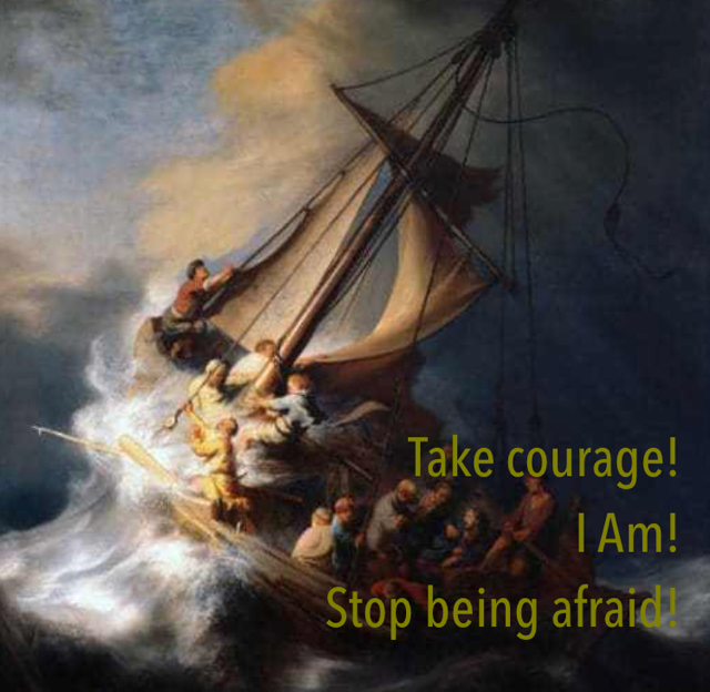 Take courage! I Am! Stop being afraid!