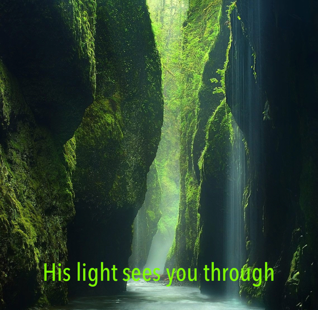 His light sees you through