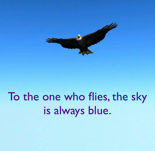 To the one who flies, the sky is always blue.