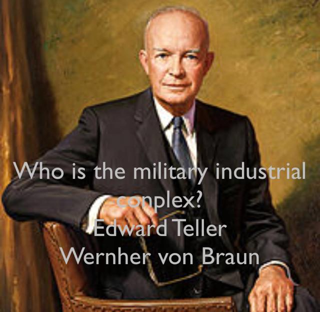 Who is the military industrial conplex? Edward Teller Wernher von Braun