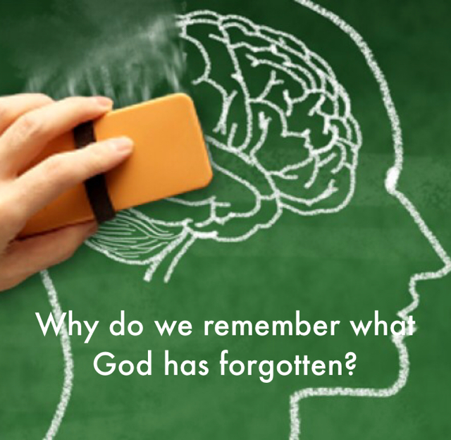Why do we remember what God has forgotten?