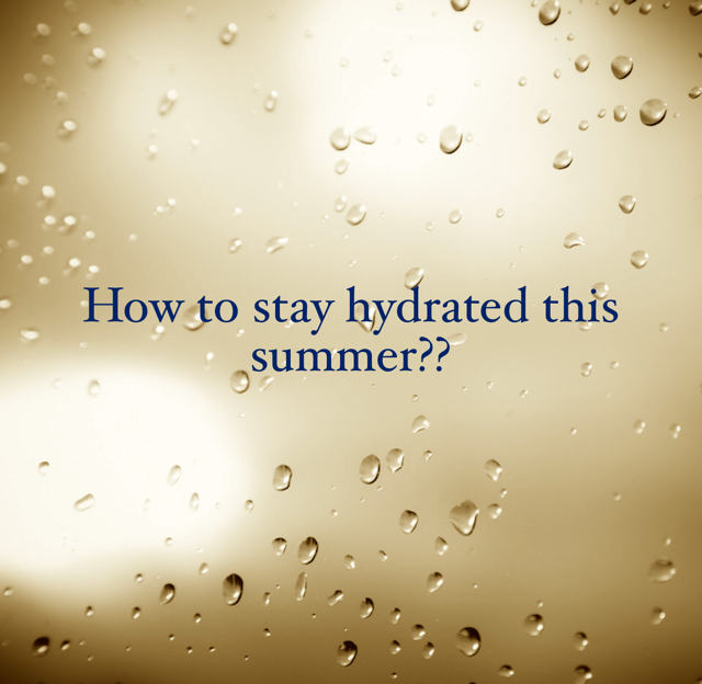 How to stay hydrated this summer??