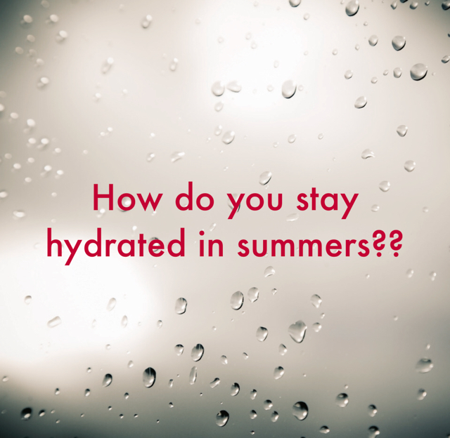 How do you stay hydrated in summers??