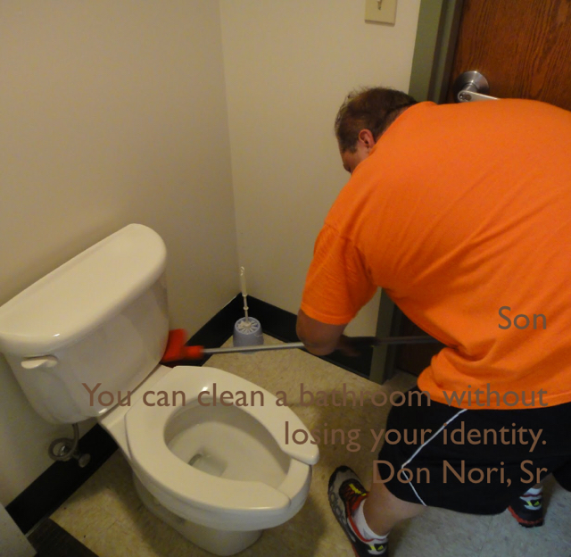 Son You can clean a bathroom without losing your identity. Don Nori, Sr