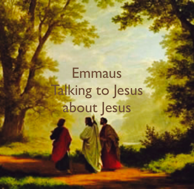 Emmaus Talking to Jesus  about Jesus
