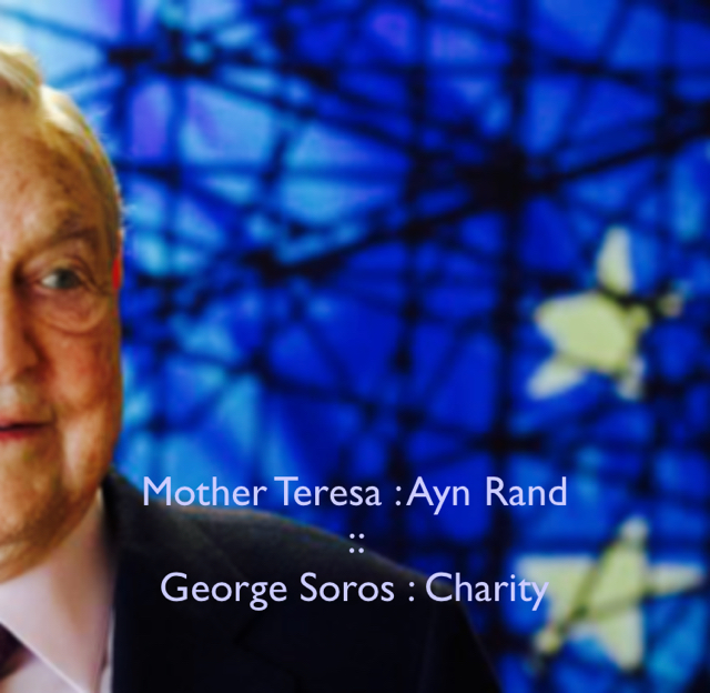 Mother Teresa : Ayn Rand  ::  George Soros : Charity