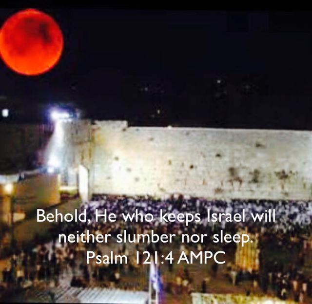 Behold, He who keeps Israel will neither slumber nor sleep. Psalm 121:4 AMPC