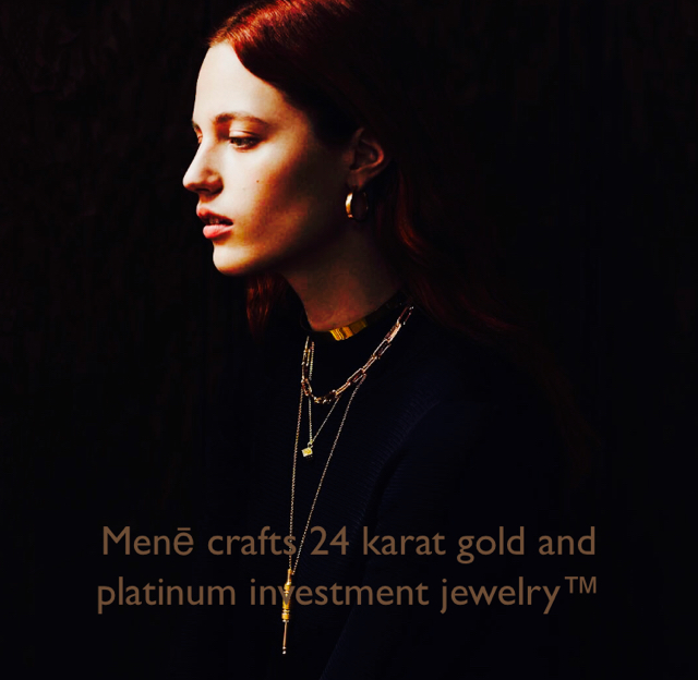 Menē crafts 24 karat gold and platinum investment jewelry™