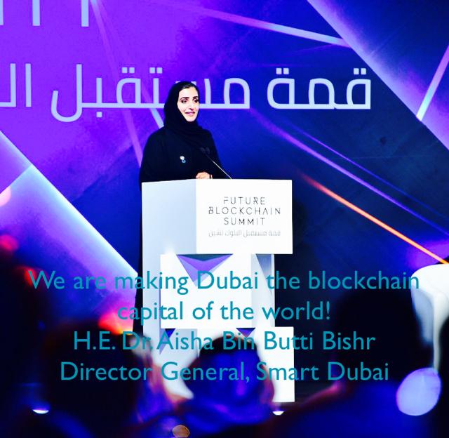 We are making Dubai the blockchain capital of the world! H.E. Dr. Aisha Bin Butti Bishr Director General, Smart Dubai