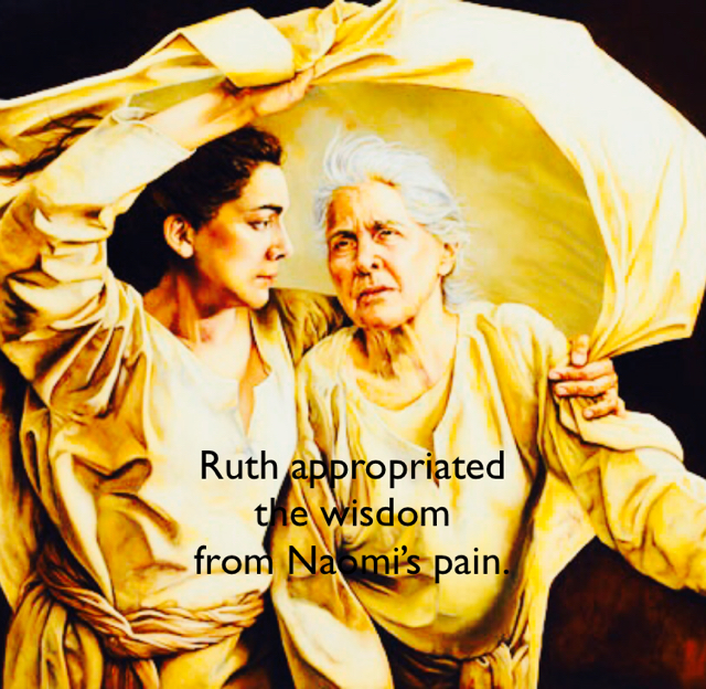 Ruth appropriated  the wisdom  from Naomi's pain.