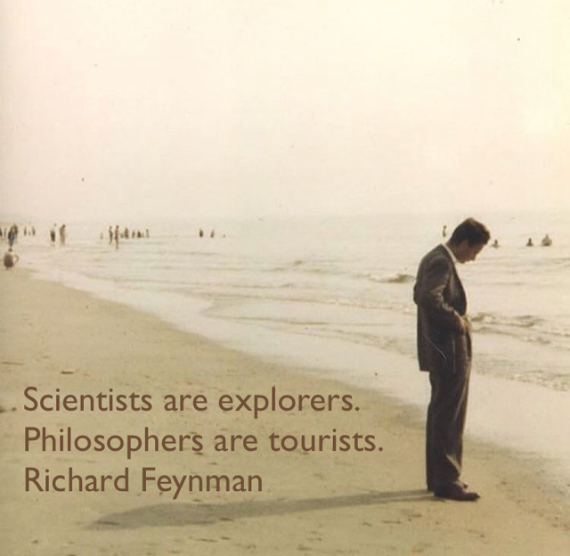 Scientists are explorers. Philosophers are tourists. Richard Feynman