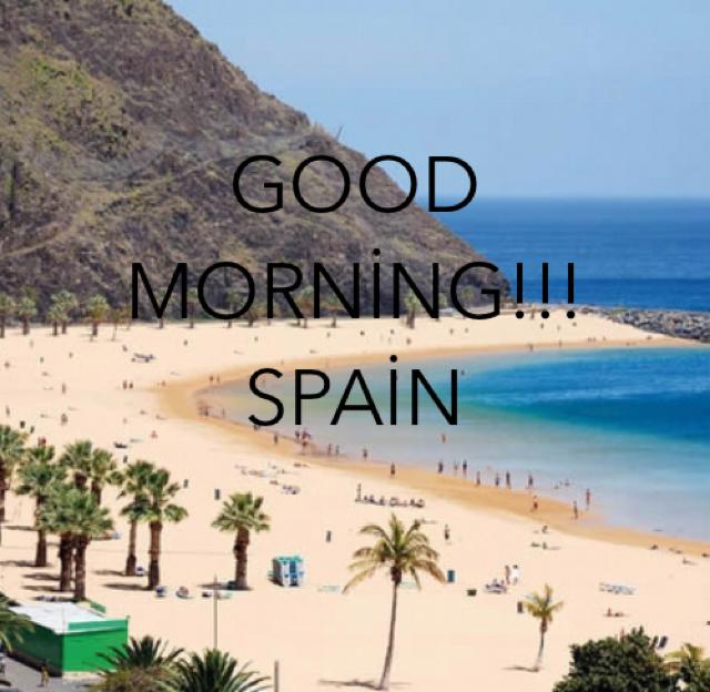 GOOD MORNİNG!!!  SPAİN