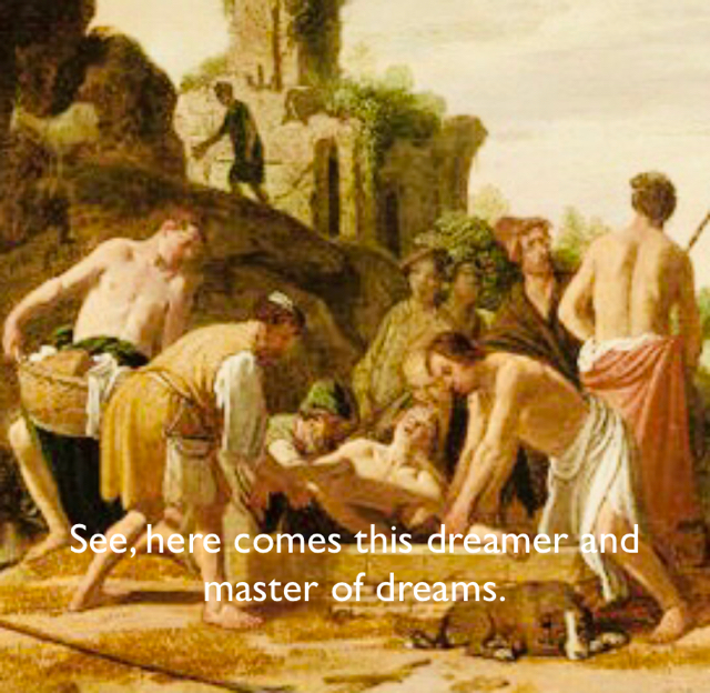 See, here comes this dreamer and master of dreams.
