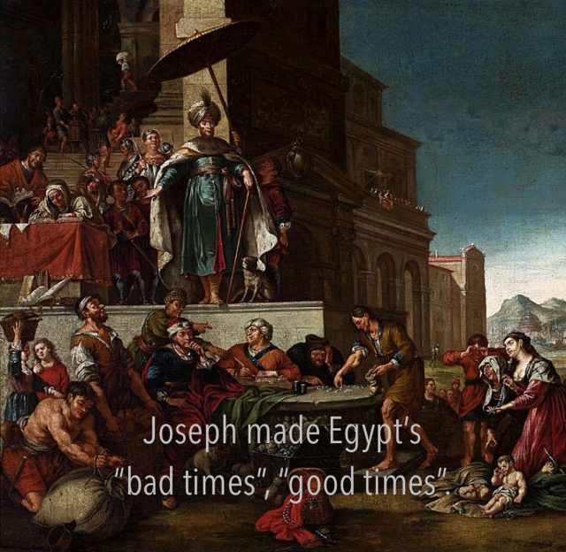 "Joseph made Egypt's  ""bad times"", ""good times""."