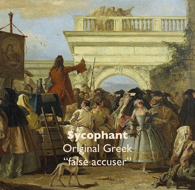 """Sycophant Original Greek  """"false accuser"""""""