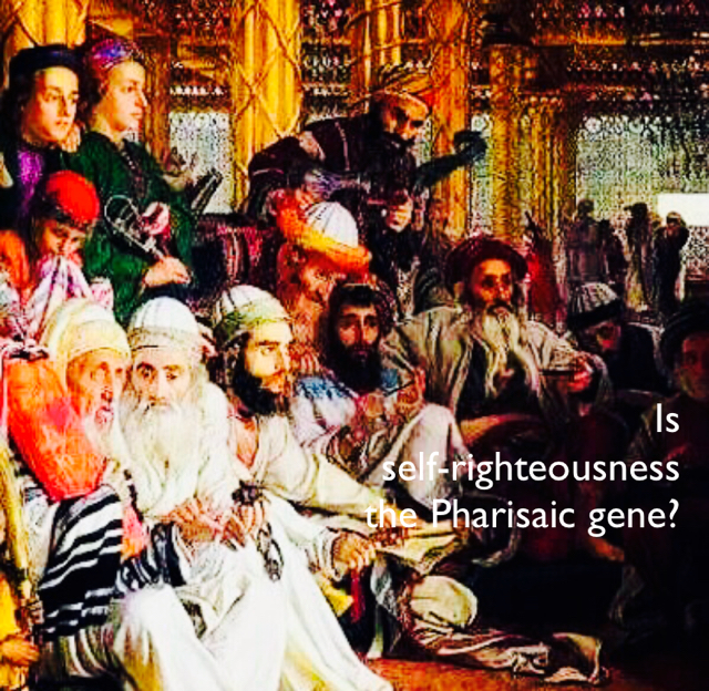 Is  self-righteousness  the Pharisaic gene?